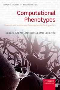 Computational Phenotypes: Towards an Evolutionary Developmental Biolinguistics - Sergio Balari,Guillermo Lorenzo - cover