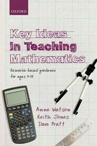 Key Ideas in Teaching Mathematics: Research-based guidance for ages 9-19 - Anne Watson,Keith Jones,Dave Pratt - cover