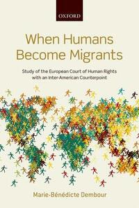 When Humans Become Migrants: Study of the European Court of Human Rights with an Inter-American Counterpoint - Marie-Benedicte Dembour - cover