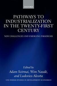 Pathways to Industrialization in the Twenty-First Century: New Challenges and Emerging Paradigms - cover