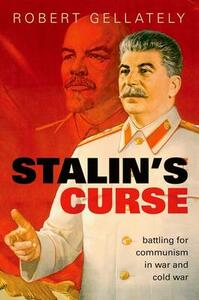 Stalin's Curse: Battling for Communism in War and Cold War - Robert Gellately - cover
