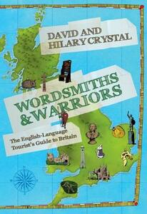 Wordsmiths and Warriors: The English-language Tourist's Guide to Britain - David Crystal,Hilary Crystal - cover