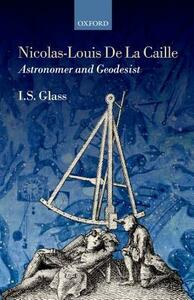 Nicolas-Louis De La Caille, Astronomer and Geodesist - Ian Stewart Glass - cover