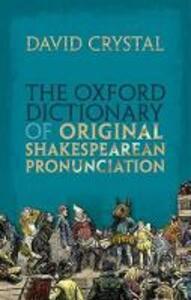The Oxford Dictionary of Original Shakespearean Pronunciation - David Crystal - cover