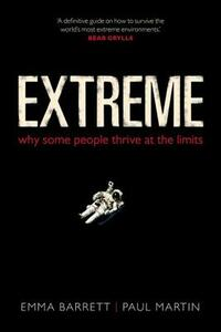 Extreme: Why some people thrive at the limits - Emma Barrett,Paul Martin - cover