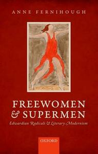 Freewomen and Supermen: Edwardian Radicals and Literary Modernism - Anne Fernihough - cover
