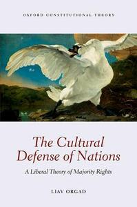 The Cultural Defense of Nations: A Liberal Theory of Majority Rights - Liav Orgad - cover