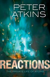 Reactions: The private life of atoms - Peter Atkins - cover