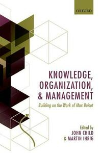 Knowledge, Organization, and Management: Building on the Work of Max  Boisot - cover