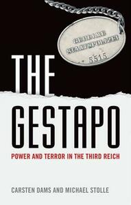 The Gestapo: Power and Terror in the Third Reich - Carsten Dams,Michael Stolle - cover