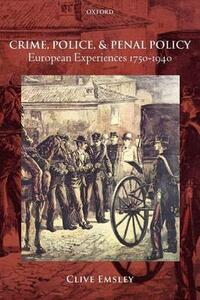 Crime, Police, and Penal Policy: European Experiences 1750-1940 - Clive Emsley - cover