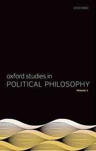 Oxford Studies in Political Philosophy, Volume 1 - cover