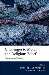 Challenges to Moral and Religious Belief: Disagreement and Evolution - cover