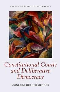 Constitutional Courts and Deliberative Democracy - Conrado Hubner Mendes - cover