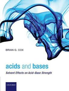 Acids and Bases: Solvent Effects on Acid-Base Strength - Brian G. Cox - cover