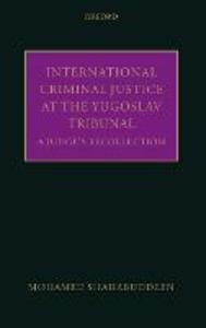 International Criminal Justice at the Yugoslav Tribunal: A Judge's Recollection - Mohamed Shahabuddeen - cover