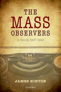The Mass Observers: A History, 1937-1949 - James Hinton - cover