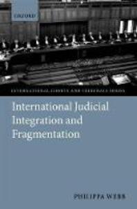 International Judicial Integration and Fragmentation - Philippa Webb - cover