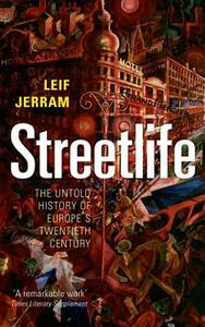 Streetlife: The Untold History of Europe's Twentieth Century - Leif Jerram - cover