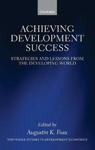 Achieving Development Success: Strategies and Lessons from the Developing World - cover