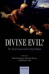 Divine Evil?: The Moral Character of the God of Abraham - cover
