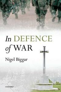In Defence of War - Nigel Biggar - cover