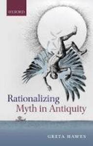 Rationalizing Myth in Antiquity - Greta Hawes - cover