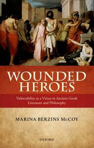 Wounded Heroes: Vulnerability as a Virtue in Ancient Greek Literature and Philosophy - Marina Berzins McCoy - cover