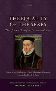 The Equality of the Sexes: Three Feminist Texts of the Seventeenth Century - Desmond M. Clarke - cover
