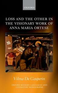 Loss and the Other in  the Visionary Work of Anna Maria Ortese - Vilma DeGasperin - cover