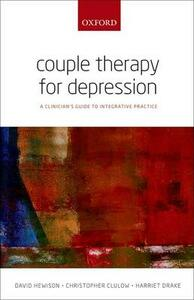 Couple Therapy for Depression: A clinician's guide to integrative practice - David Hewison,Christopher Clulow,Harriet Drake - cover