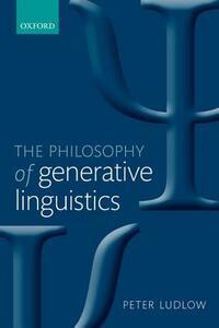 The Philosophy of Generative Linguistics - Peter Ludlow - cover