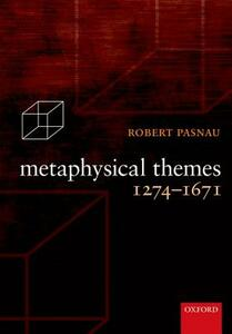 Metaphysical Themes 1274-1671 - Robert Pasnau - cover