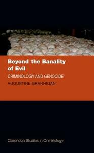 Beyond the Banality of Evil: Criminology and Genocide - Augustine Brannigan - cover