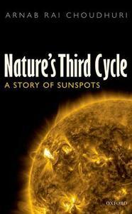 Nature's Third Cycle: A Story of Sunspots - Arnab Rai Choudhuri - cover