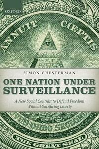 One Nation Under Surveillance: A New Social Contract to Defend Freedom Without Sacrificing Liberty - Simon Chesterman - cover