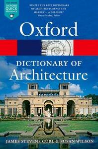 The Oxford Dictionary of Architecture - James Stevens Curl,Susan Wilson - cover