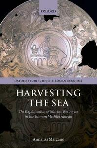Harvesting the Sea: The Exploitation of Marine Resources in the Roman Mediterranean - Annalisa Marzano - cover