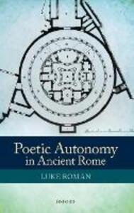 Poetic Autonomy in Ancient Rome - Luke Roman - cover