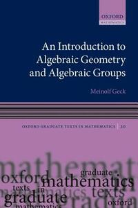 An Introduction to Algebraic Geometry and Algebraic Groups - Meinolf Geck - cover