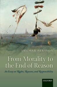From Morality to the End of Reason: An Essay on Rights, Reasons, and Responsibility - Ingmar Persson - cover