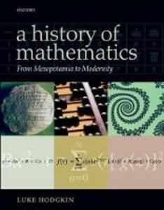 A History of Mathematics: From Mesopotamia to Modernity - Luke Hodgkin - cover