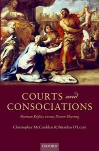 Courts and Consociations: Human Rights versus Power-Sharing - Christopher McCrudden,Brendan O'Leary - cover