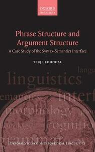 Phrase Structure and Argument Structure: A Case Study of the Syntax-Semantics Interface - Terje Lohndal - cover