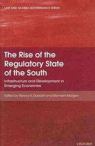 The Rise of the Regulatory State of the South: Infrastructure and Development in Emerging Economies - cover