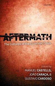 Aftermath: The Cultures of the Economic Crisis - Manuel Castells,Joao Caraca,Gustavo Cardoso - cover