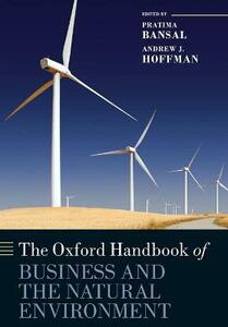 The Oxford Handbook of Business and the Natural Environment - Pratima Bansal,Andrew J. Hoffman - cover