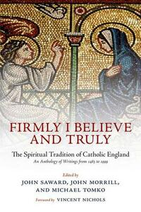 Firmly I Believe and Truly: The Spiritual Tradition of Catholic England - cover
