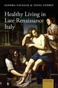 Healthy Living in Late Renaissance Italy - Sandra Cavallo,Tessa Storey - cover