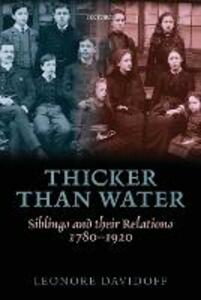 Thicker than Water: Siblings and their Relations, 1780-1920 - Leonore Davidoff - cover